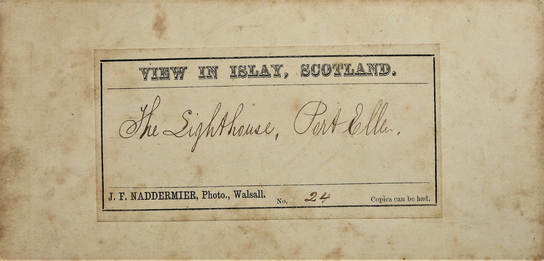 Back of stereoscopic card, hand written The Lighthouse, Port Ellen. Printing VIEW IN ISLAY, SCOTLAND. J. F. NADDERMIER Photo., Walsall. No24 Copies can be had.